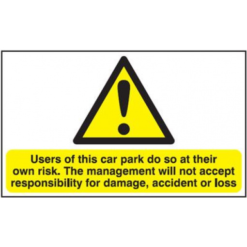 Users Of Car Park Do So At Their Own Risk Security Safety Sign