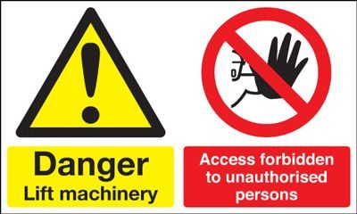 Danger Lift Machinery Forbidden To Unauthorised Persons Safety Sign
