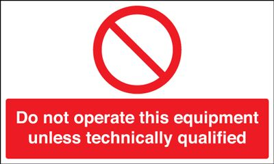 Do Not Operate Unless Technically Qualified Safety Sign