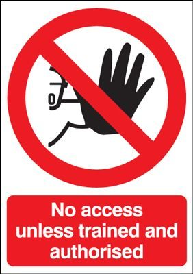 No Access Unless Trained & Authorised Prohibition Safety Sign