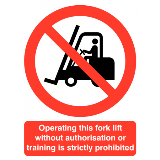 Operating Fork Lift Without Authorisation is Prohibited Sign